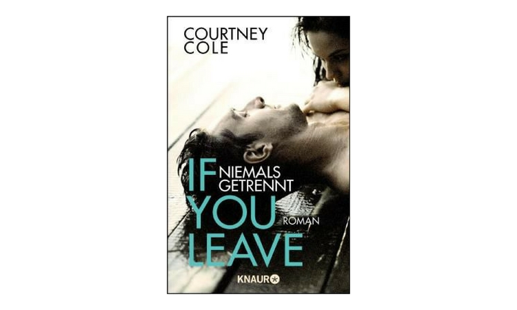 Rezension | Courtney Cole – If you leave. Niemals getrennt